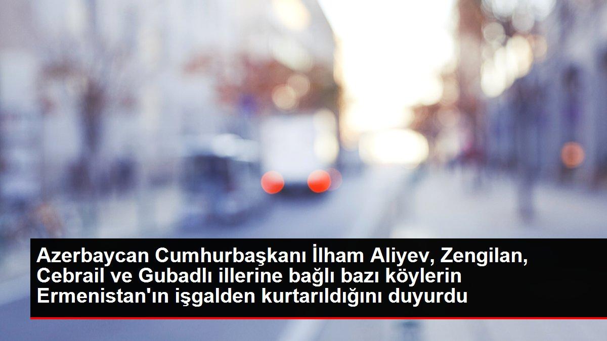 Son dakika: Azerbaycan Cumhurbaşkanı İlham Aliyev, Zengilan, Cebrail ve Gubadlı illerine bağlı bazı köylerin Ermenistan'ın işgalden kurtarıldığını duyurdu