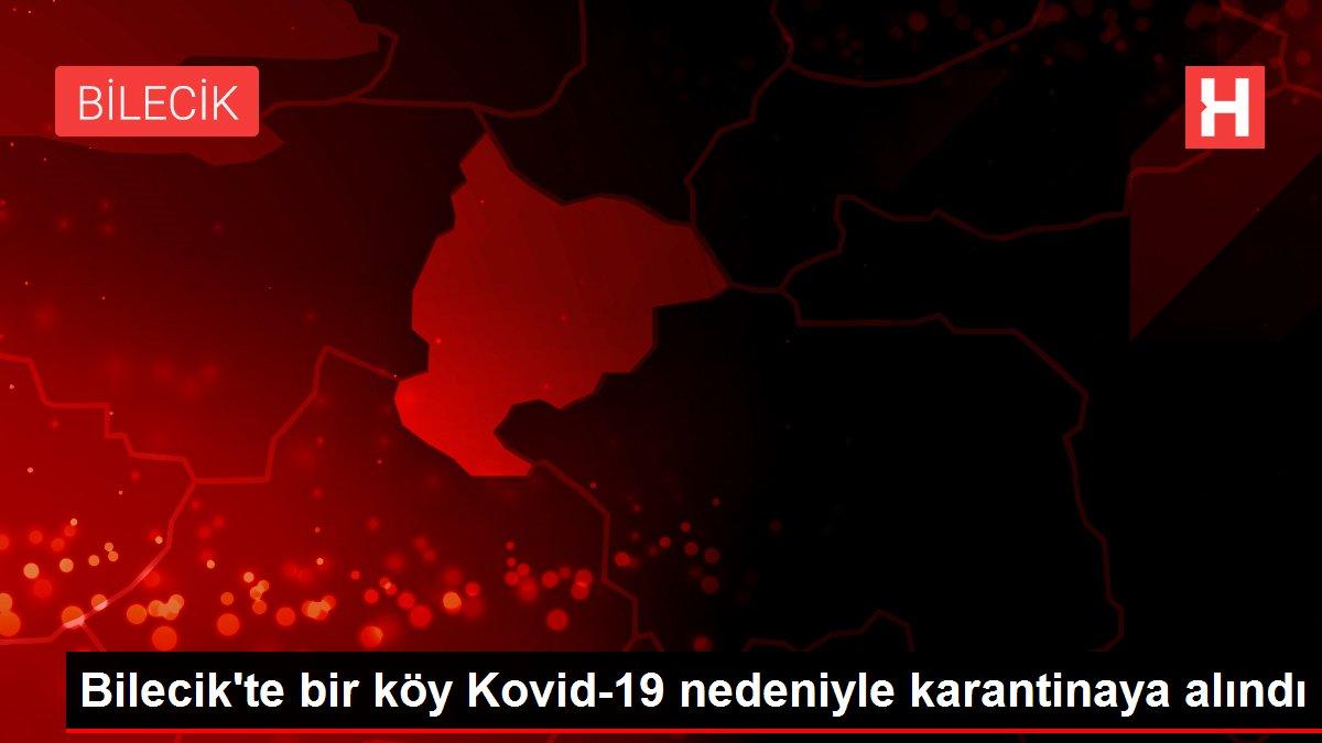 Son dakika haberleri: Bilecik'te bir köy Kovid-19 nedeniyle karantinaya alındı