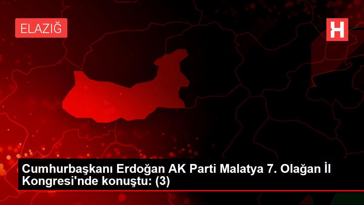 Son dakika haber | Cumhurbaşkanı Erdoğan AK Parti Malatya 7. Olağan İl Kongresi'nde konuştu: (3)