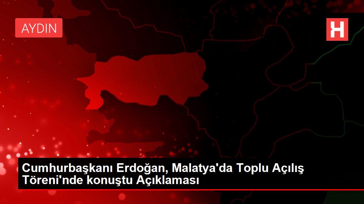 Cumhurbaşkanı Erdoğan, Malatya da Toplu Açılış Töreni ...