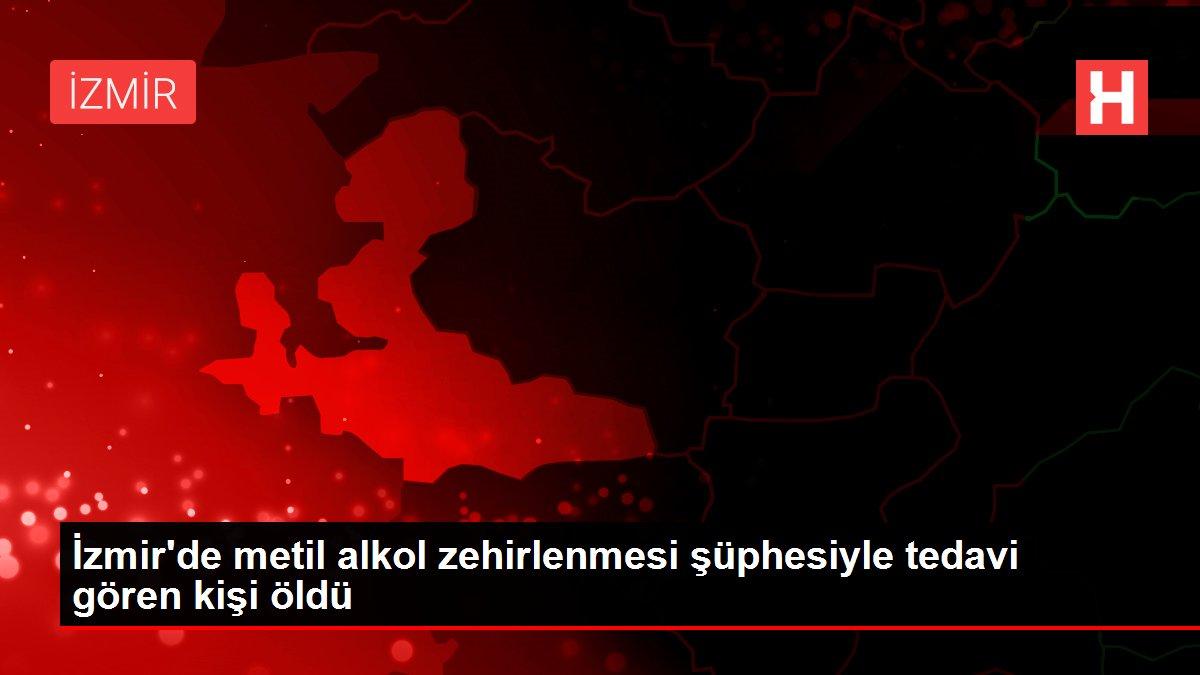 İzmir de metil alkol zehirlenmesi şüphesiyle tedavi ...