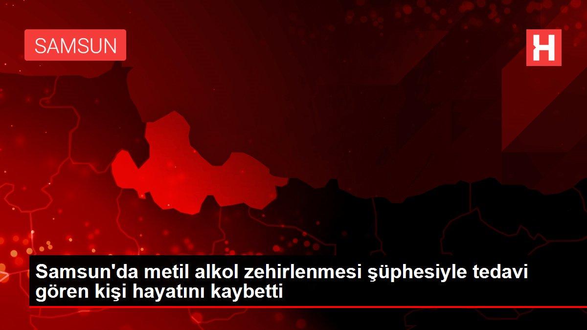 Son dakika haberi   Samsun'da metil alkol zehirlenmesi şüphesiyle tedavi gören kişi hayatını kaybetti