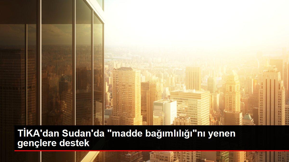 """TİKA dan Sudan da """"madde bağımlılığı""""nı yenen gençlere ..."""