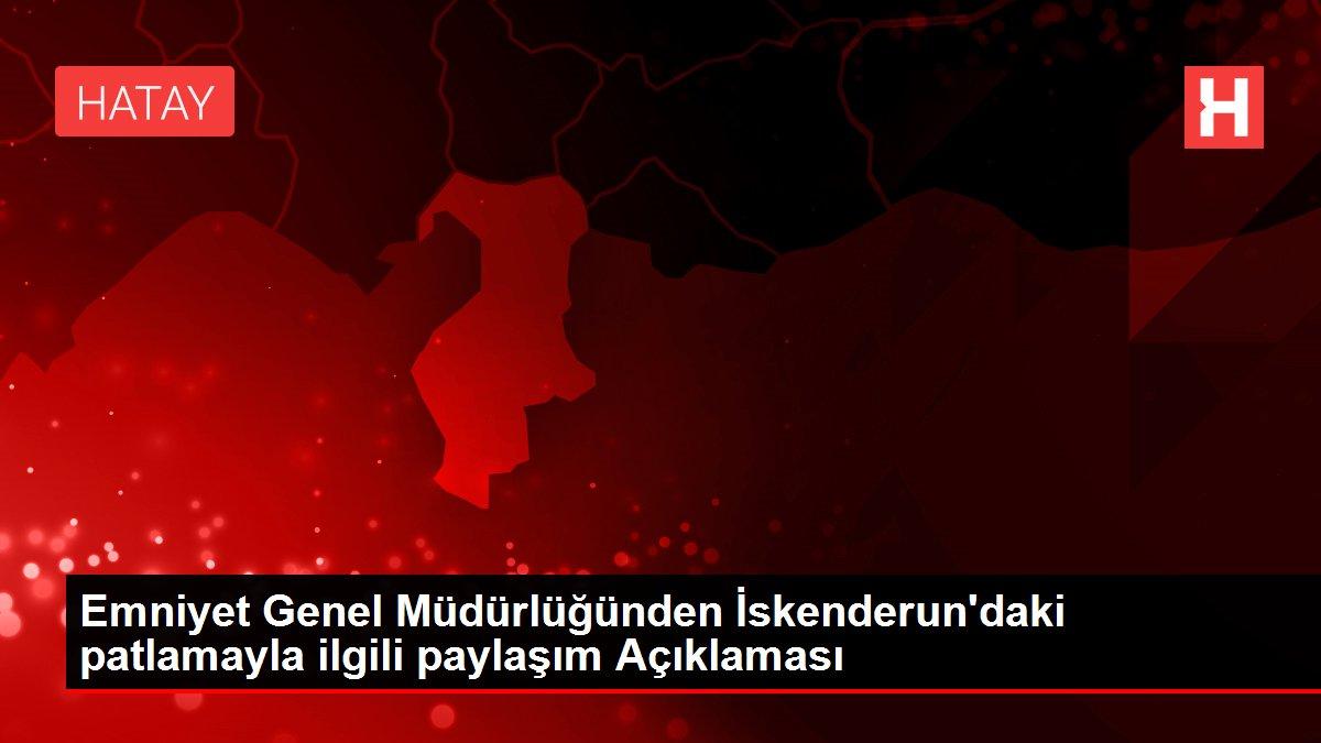 Emniyet Genel Müdürlüğünden İskenderun'daki patlamayla ilgili paylaşım Açıklaması