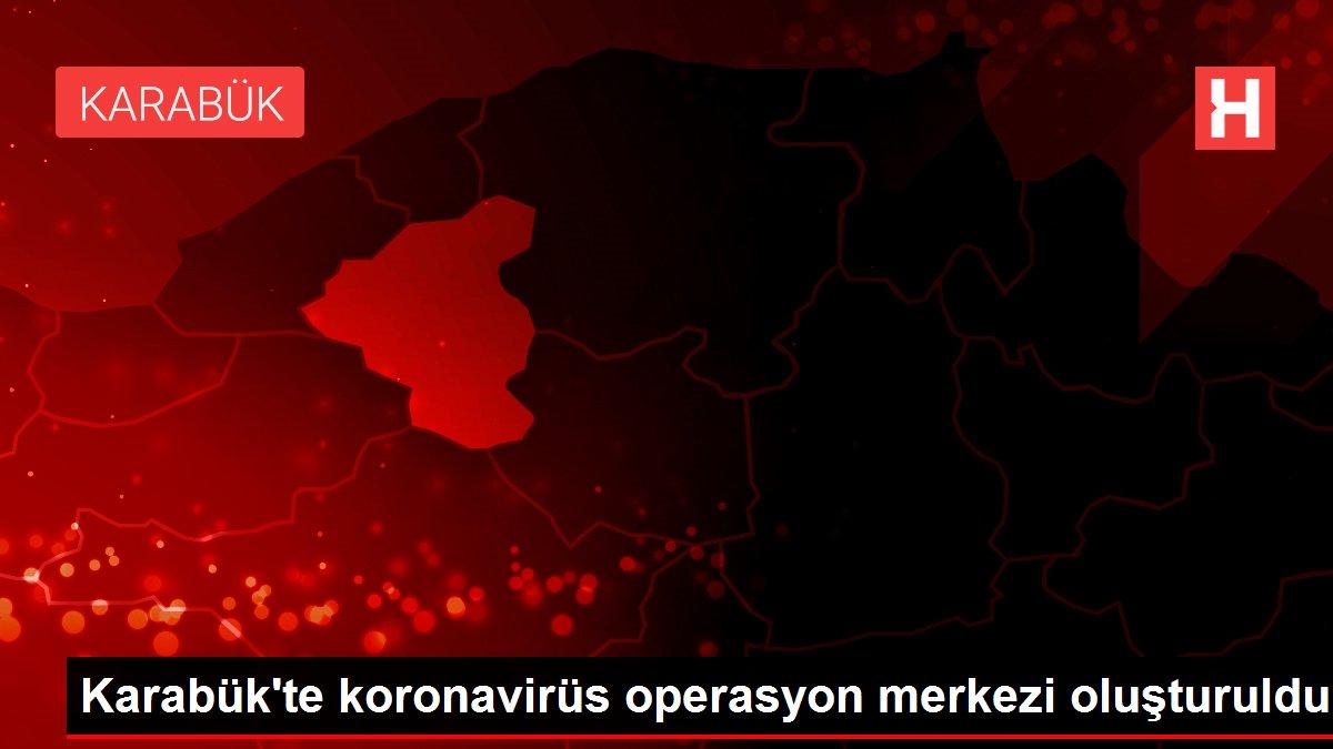 Son dakika haber: Karabük'te koronavirüs operasyon merkezi oluşturuldu