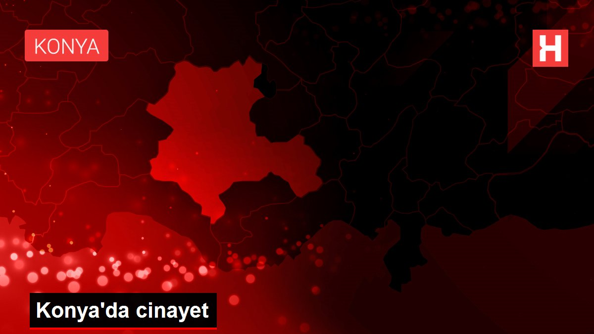 Konya'da cinayet