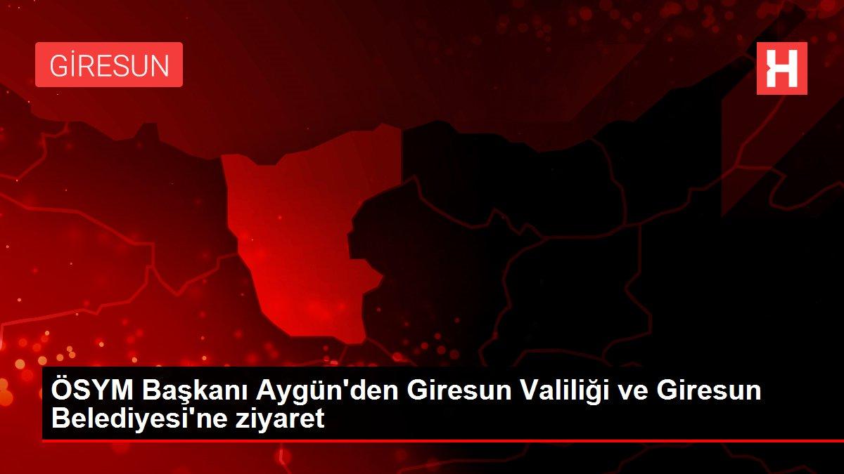 ÖSYM Başkanı Aygün'den Giresun Valiliği ve Giresun Belediyesi'ne ziyaret