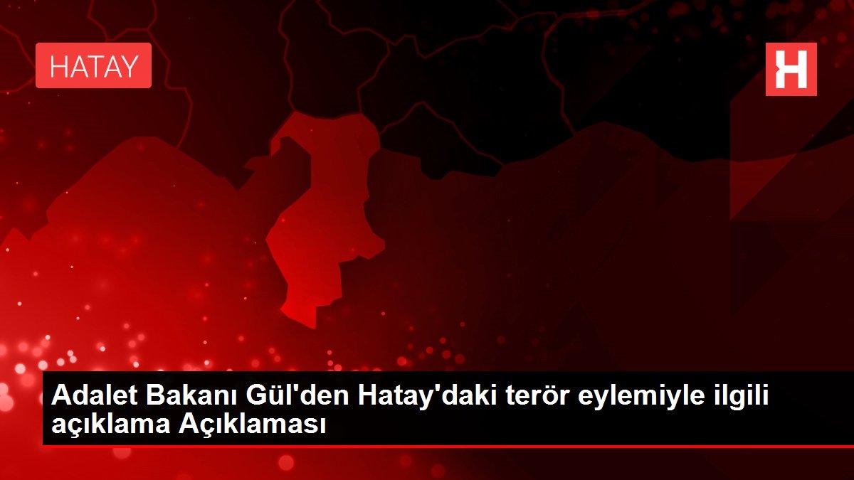 Son dakika gündem: Adalet Bakanı Gül'den Hatay'daki terör eylemiyle ilgili açıklama Açıklaması