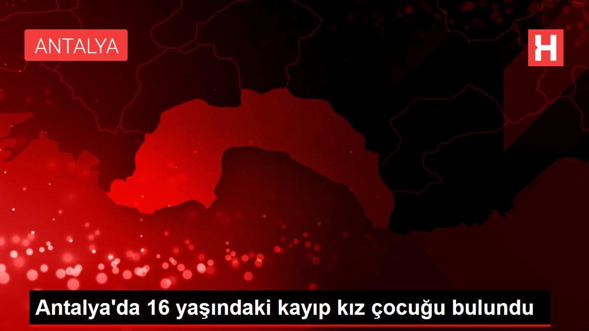 Antalya'da 16 yaşındaki kayıp kız çocuğu bulundu