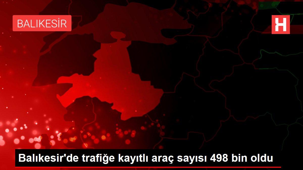 Balıkesir'de trafiğe kayıtlı araç sayısı 498 bin oldu