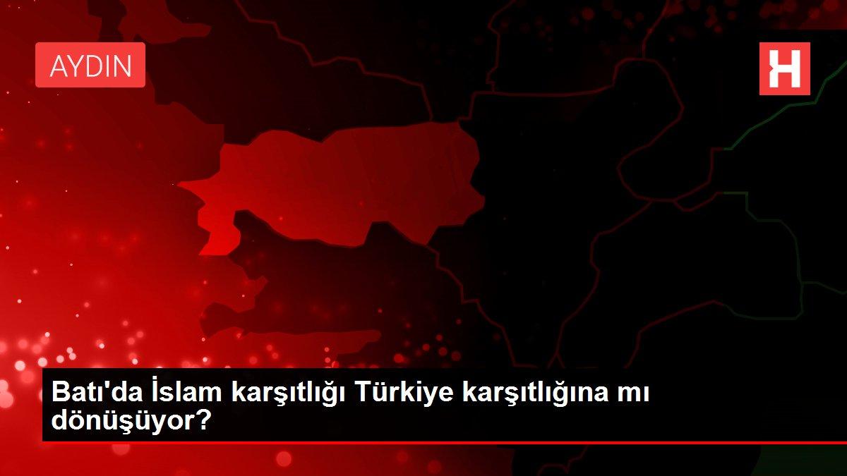 Batı'da İslam karşıtlığı Türkiye karşıtlığına mı dönüşüyor?