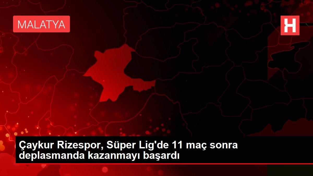 Çaykur Rizespor, Süper Lig'de 11 maç sonra deplasmanda kazanmayı başardı