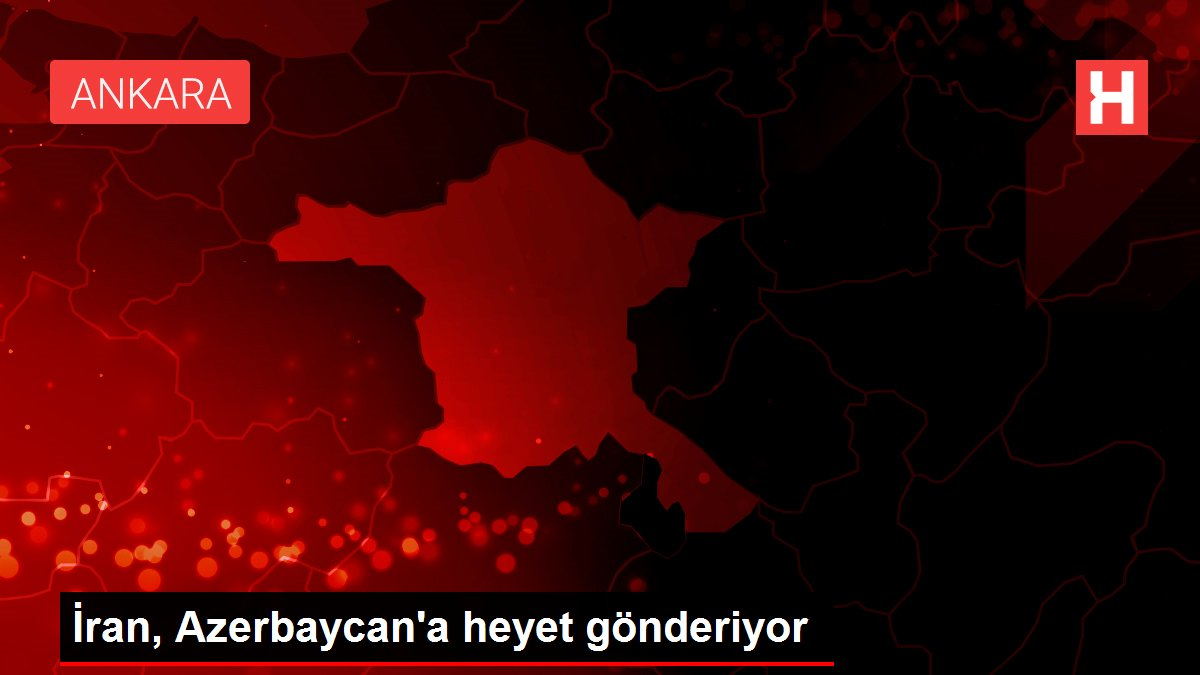 İran, Azerbaycan'a heyet gönderiyor