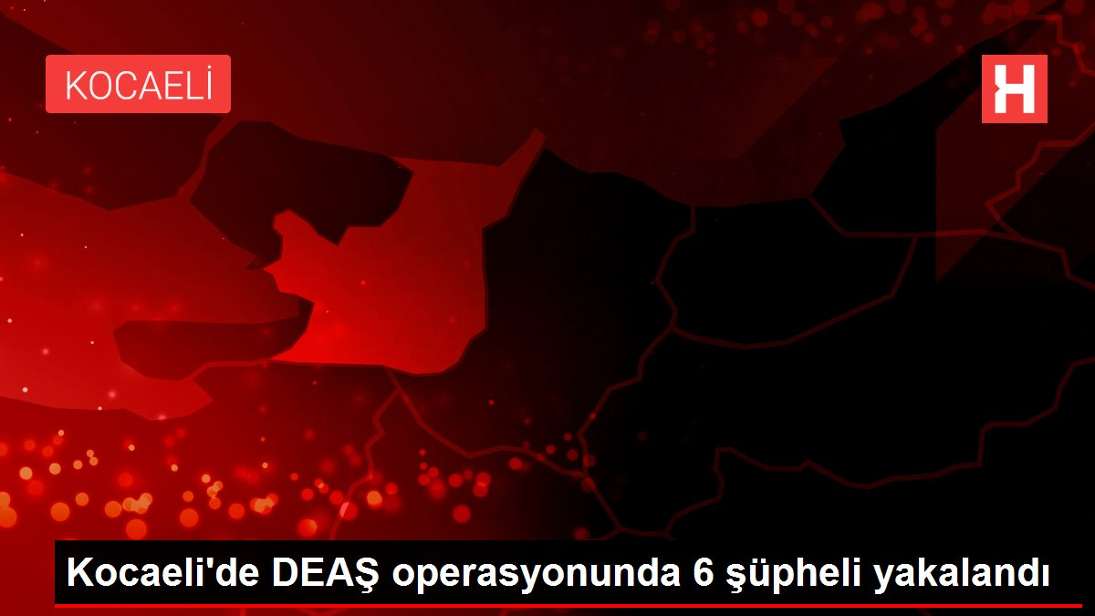 Kocaeli'de DEAŞ operasyonunda 6 şüpheli yakalandı