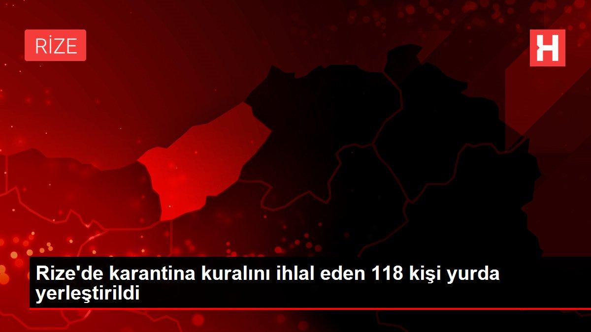 Son dakika haber! Rize'de karantina kuralını ihlal eden 118 kişi yurda yerleştirildi