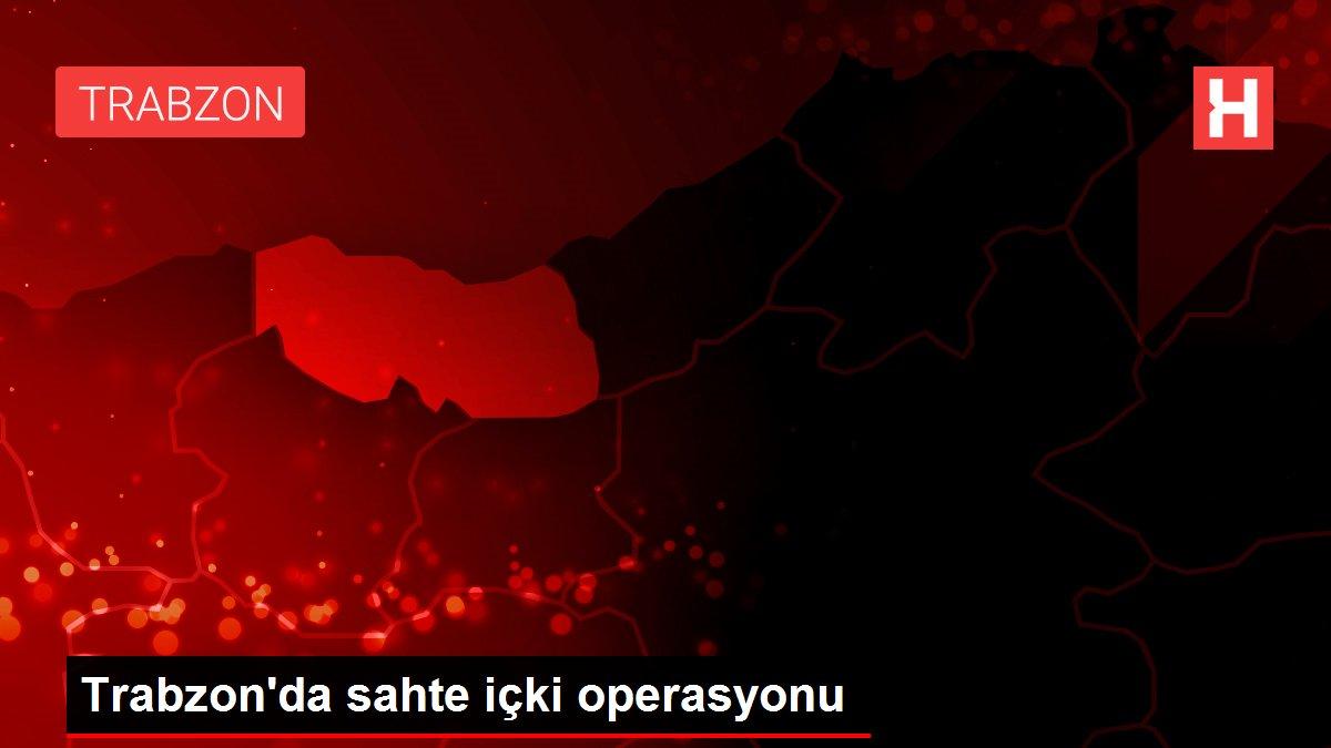 Trabzon'da sahte içki operasyonu