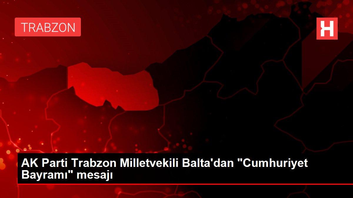 AK Parti Trabzon Milletvekili Balta'dan