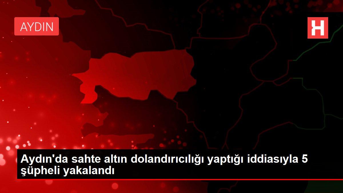 Aydın'da sahte altın dolandırıcılığı yaptığı iddiasıyla 5 şüpheli yakalandı