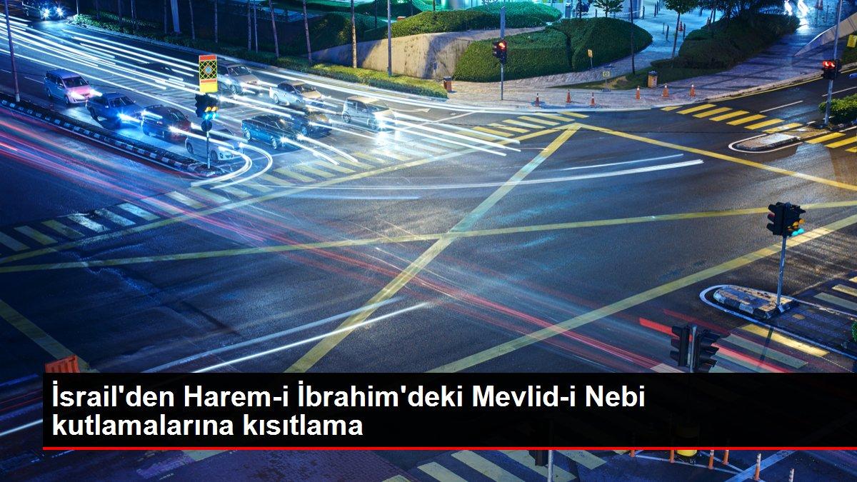 İsrail'den Harem-i İbrahim'deki Mevlid-i Nebi kutlamalarına kısıtlama