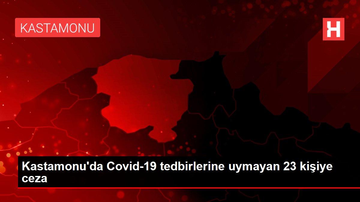 Kastamonu'da Covid-19 tedbirlerine uymayan 23 kişiye ceza
