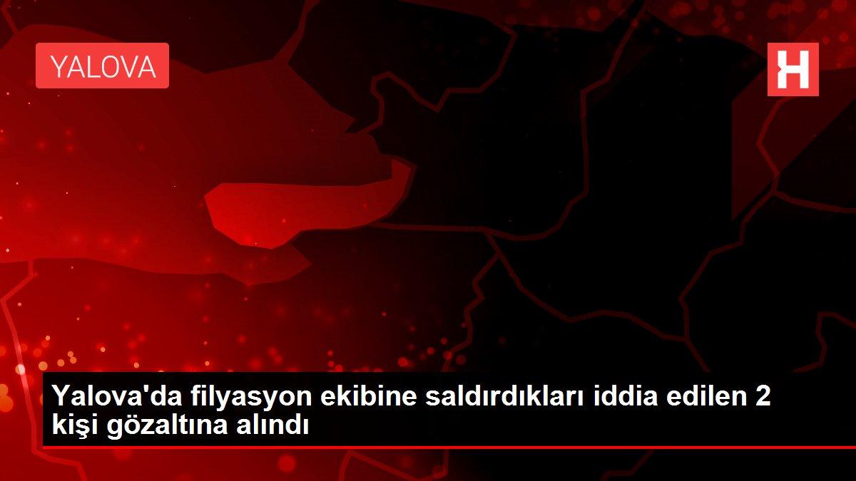 Son dakika haberleri: Yalova'da filyasyon ekibine saldırdıkları iddia edilen 2 kişi gözaltına alındı