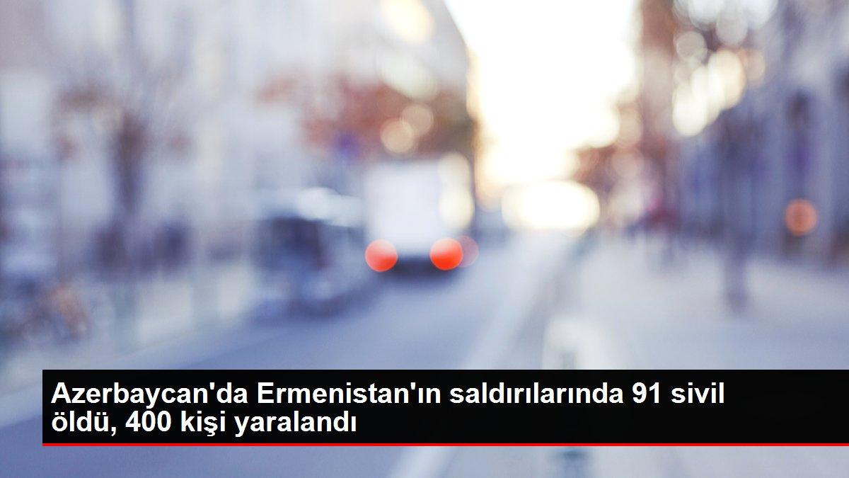 Son dakika haberi... Azerbaycan'da Ermenistan'ın saldırılarında 91 sivil öldü, 400 kişi yaralandı