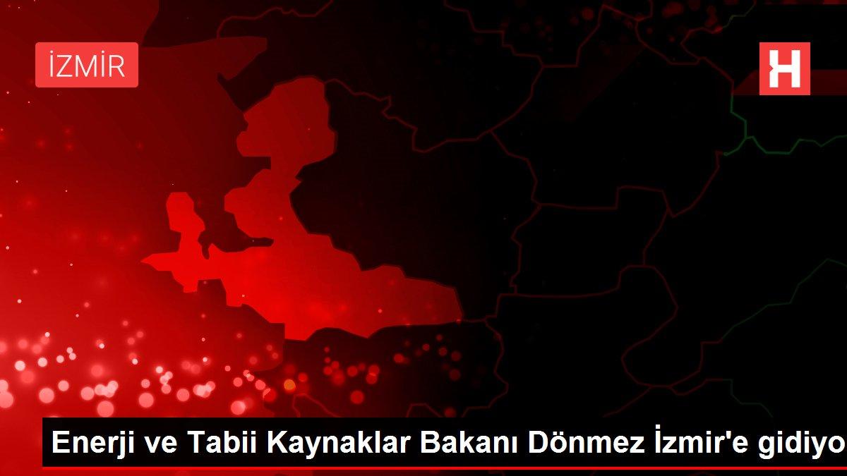 Son dakika haberi! Enerji ve Tabii Kaynaklar Bakanı Dönmez İzmir'e gidiyor