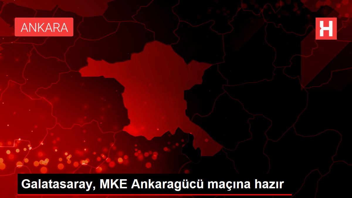 Galatasaray, MKE Ankaragücü maçı hazırlıklarını tamamladı