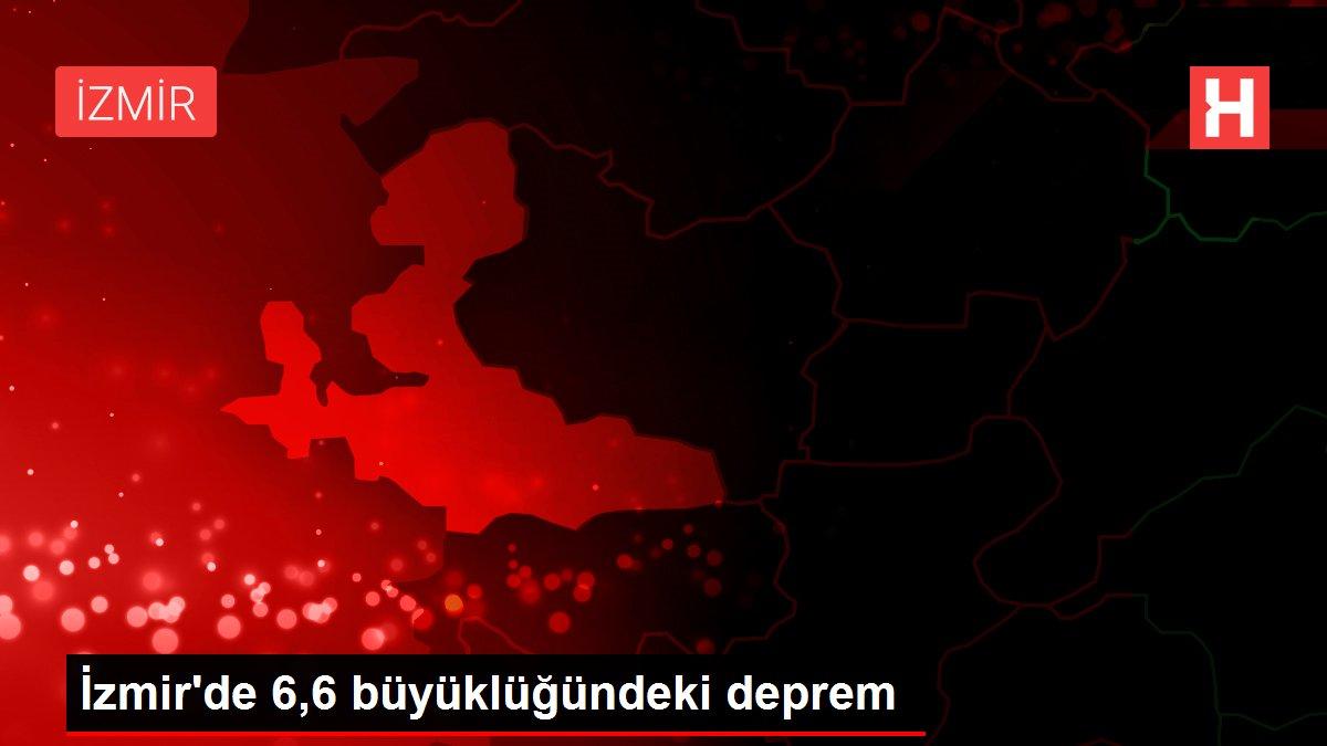 İzmir de 6,6 büyüklüğündeki deprem