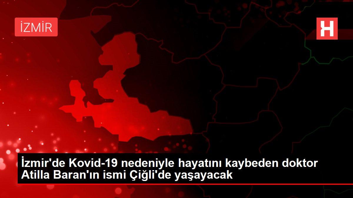 Son dakika gündem: İzmir'de Kovid-19 nedeniyle hayatını kaybeden doktor Atilla Baran'ın ismi Çiğli'de yaşayacak