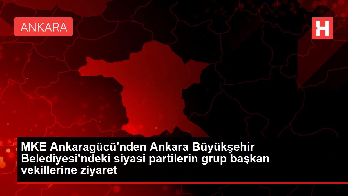 MKE Ankaragücü'nden Ankara Büyükşehir Belediyesi'ndeki siyasi partilerin grup başkan vekillerine ziyaret