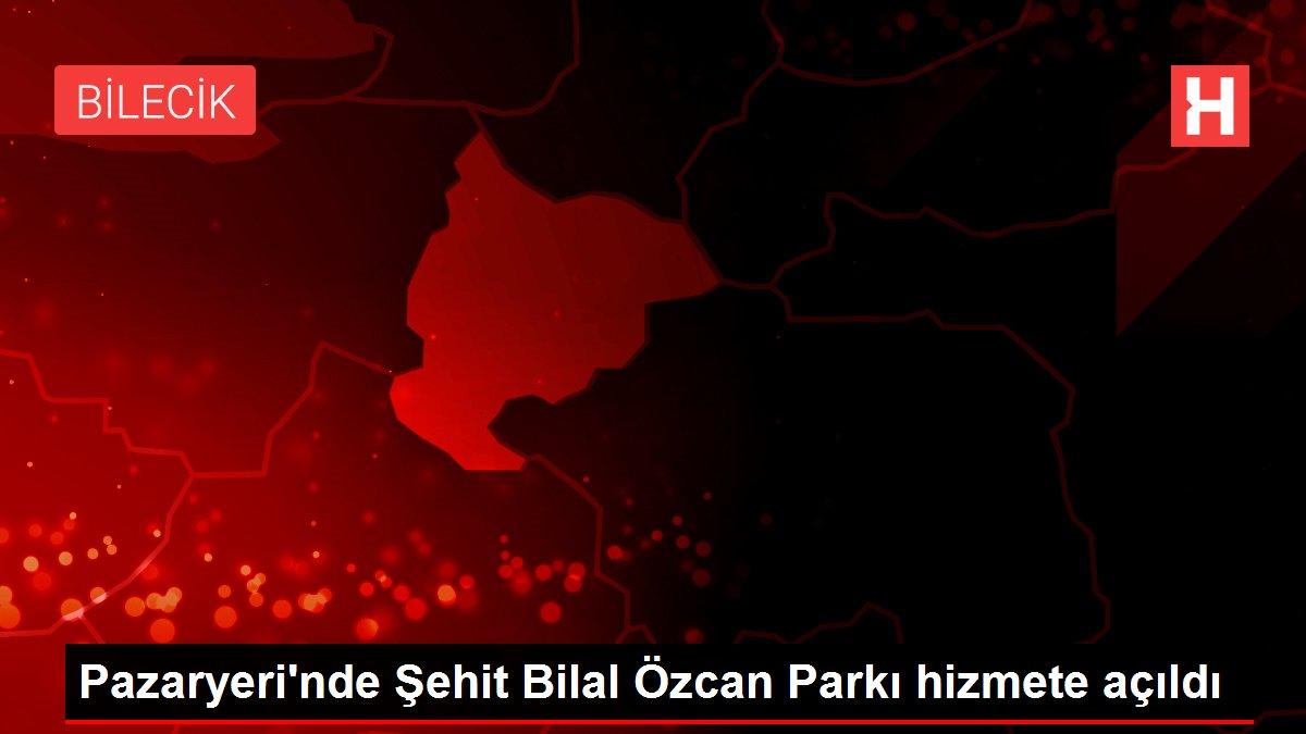 Son dakika haberi... Pazaryeri'nde Şehit Bilal Özcan Parkı hizmete açıldı