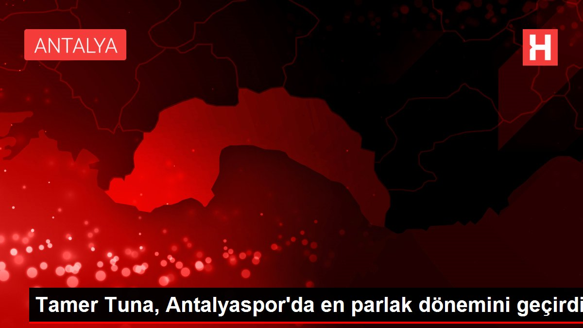 Tamer Tuna, Antalyaspor'da en parlak dönemini geçirdi