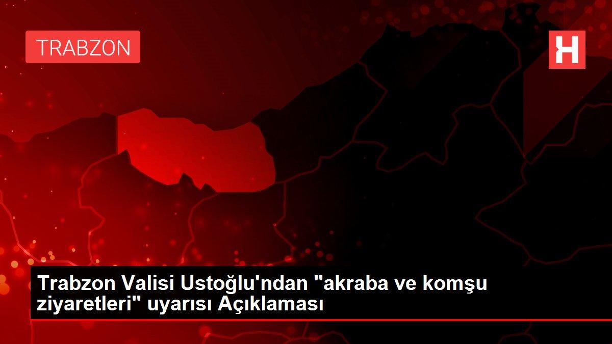 Son dakika haber... Trabzon Valisi Ustoğlu'ndan