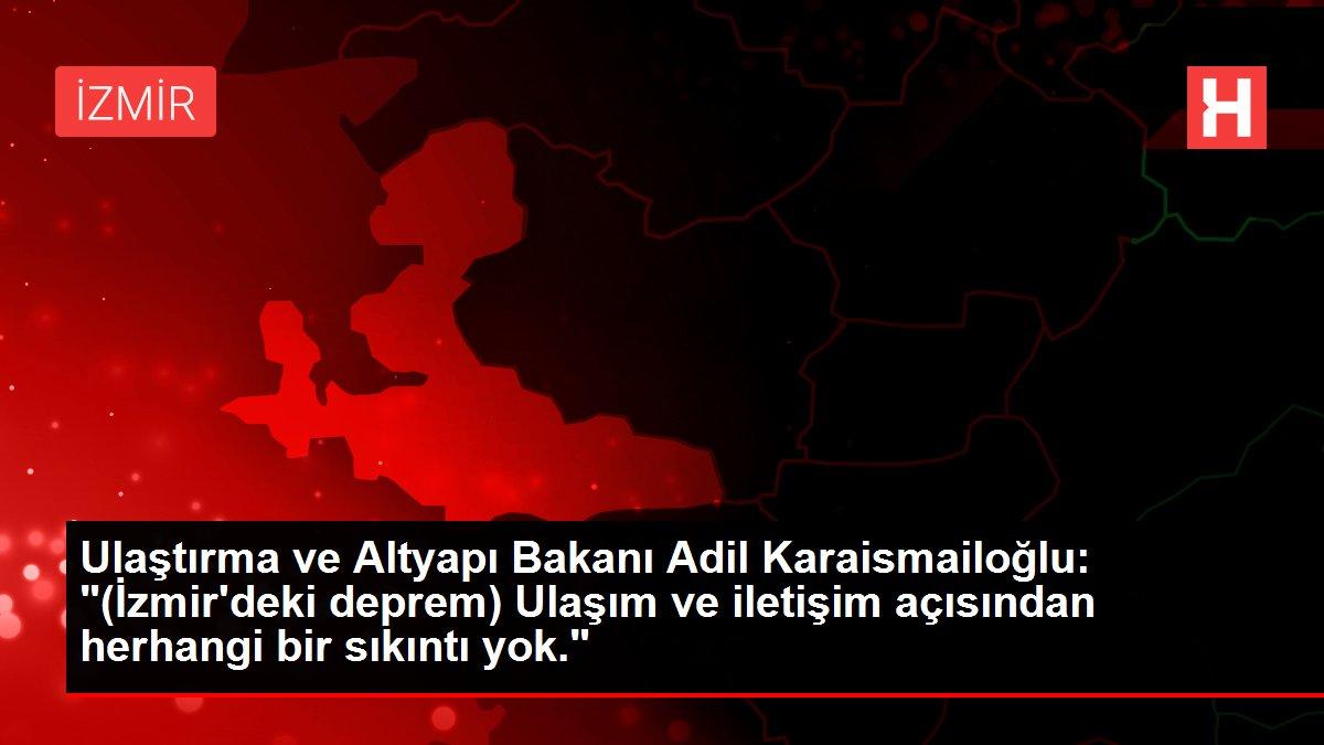 Son dakika... Ulaştırma ve Altyapı Bakanı Adil Karaismailoğlu: