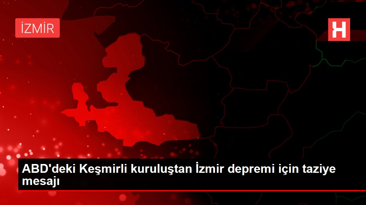 ABD'deki Keşmirli kuruluştan İzmir depremi için taziye mesajı
