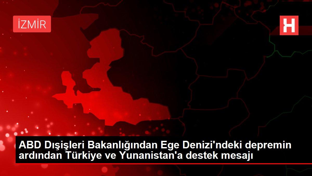 ABD Dışişleri Bakanlığından Ege Denizi'ndeki depremin ardından Türkiye ve Yunanistan'a destek mesajı