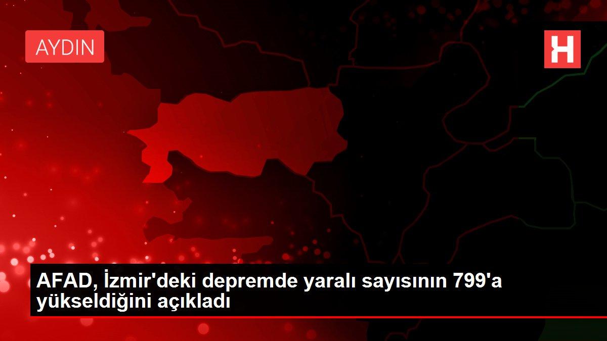 AFAD, İzmir'deki depremde yaralı sayısının 799'a yükseldiğini açıkladı