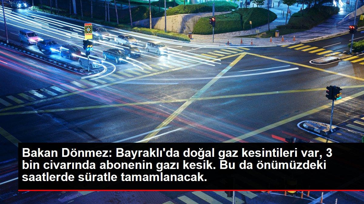 Bakan Dönmez: Bayraklı'da doğal gaz kesintileri var, 3 bin civarında abonenin gazı kesik. Bu da önümüzdeki saatlerde süratle tamamlanacak.
