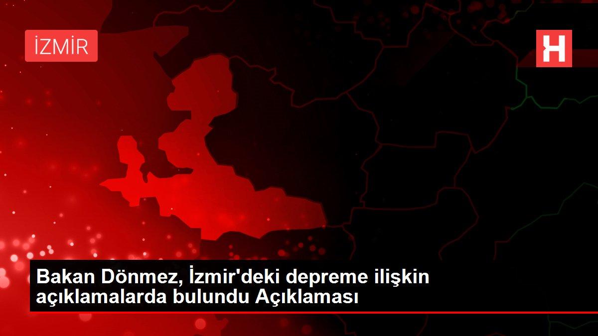 Bakan Dönmez, İzmir'deki depreme ilişkin açıklamalarda bulundu Açıklaması