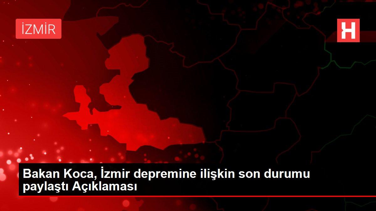 Son dakika gündem: Bakan Koca, İzmir depremine ilişkin son durumu paylaştı Açıklaması