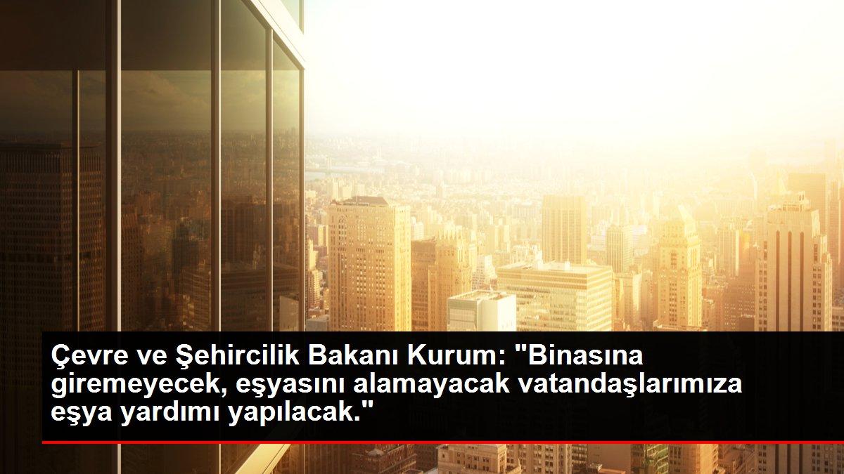 Çevre ve Şehircilik Bakanı Kurum: