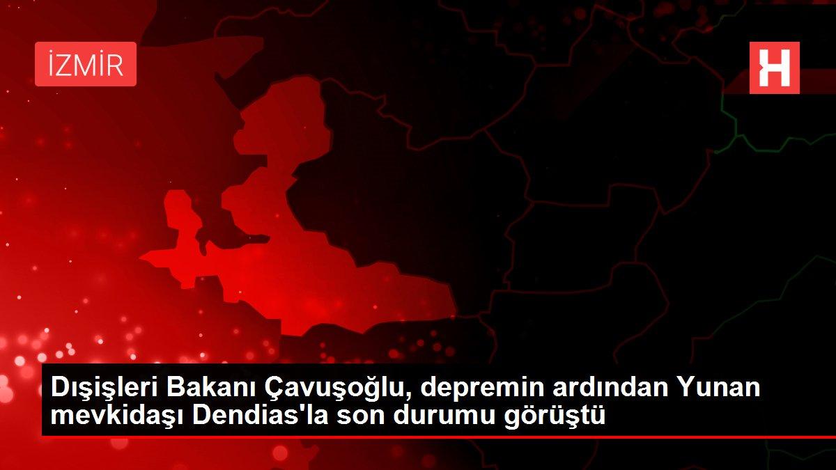 Dışişleri Bakanı Çavuşoğlu, depremin ardından Yunan mevkidaşı Dendias'la son durumu görüştü