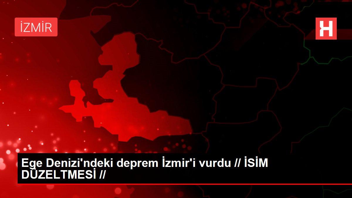 Son dakika gündem: Ege Denizi'ndeki deprem İzmir'i vurdu // İSİM DÜZELTMESİ //