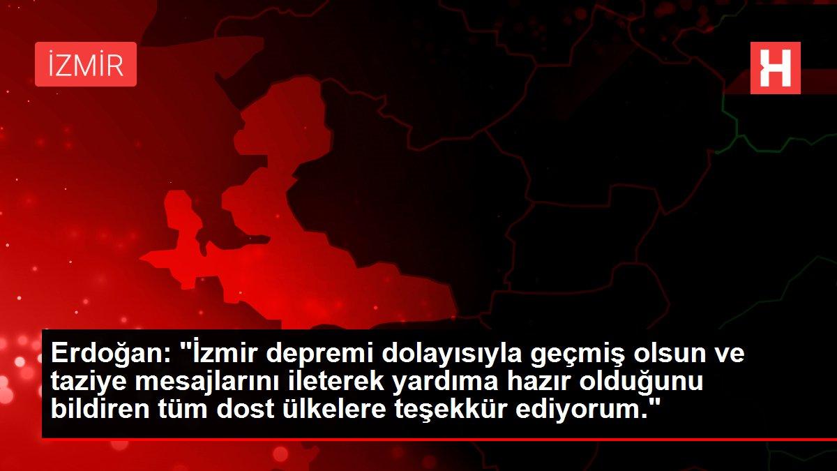 """Erdoğan: """"İzmir depremi dolayısıyla geçmiş olsun ve ..."""