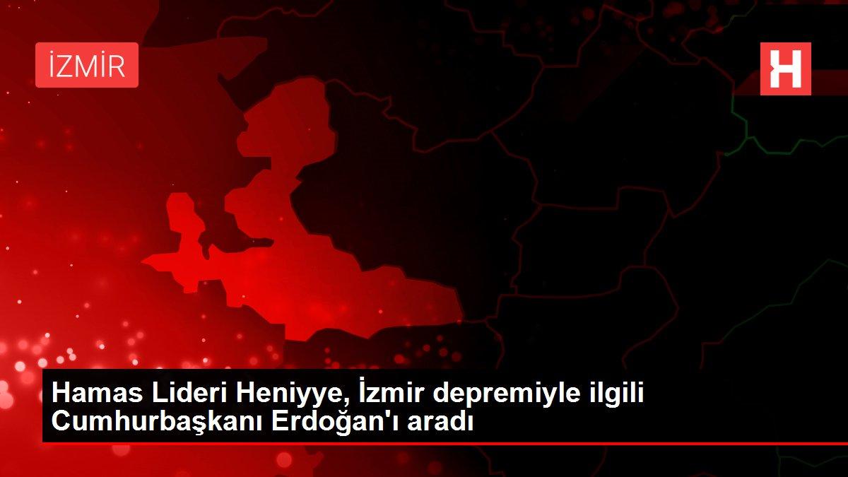 Hamas Lideri Heniyye, İzmir depremiyle ilgili Cumhurbaşkanı ...