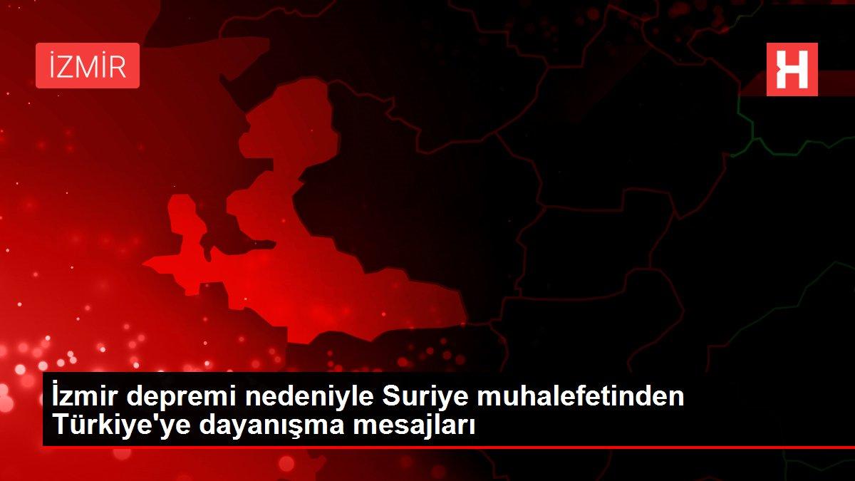 İzmir depremi nedeniyle Suriye muhalefetinden Türkiye'ye dayanışma mesajları