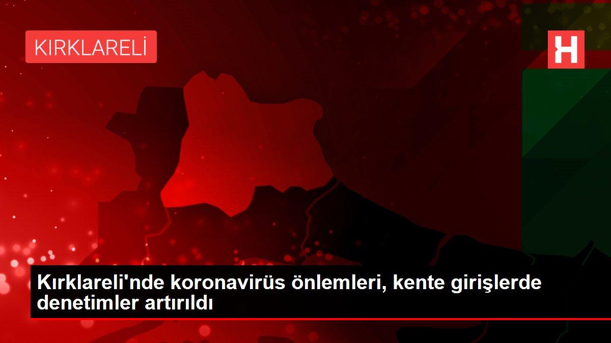 Son dakika haberleri   Kırklareli'nde koronavirüs önlemleri, kente girişlerde denetimler artırıldı