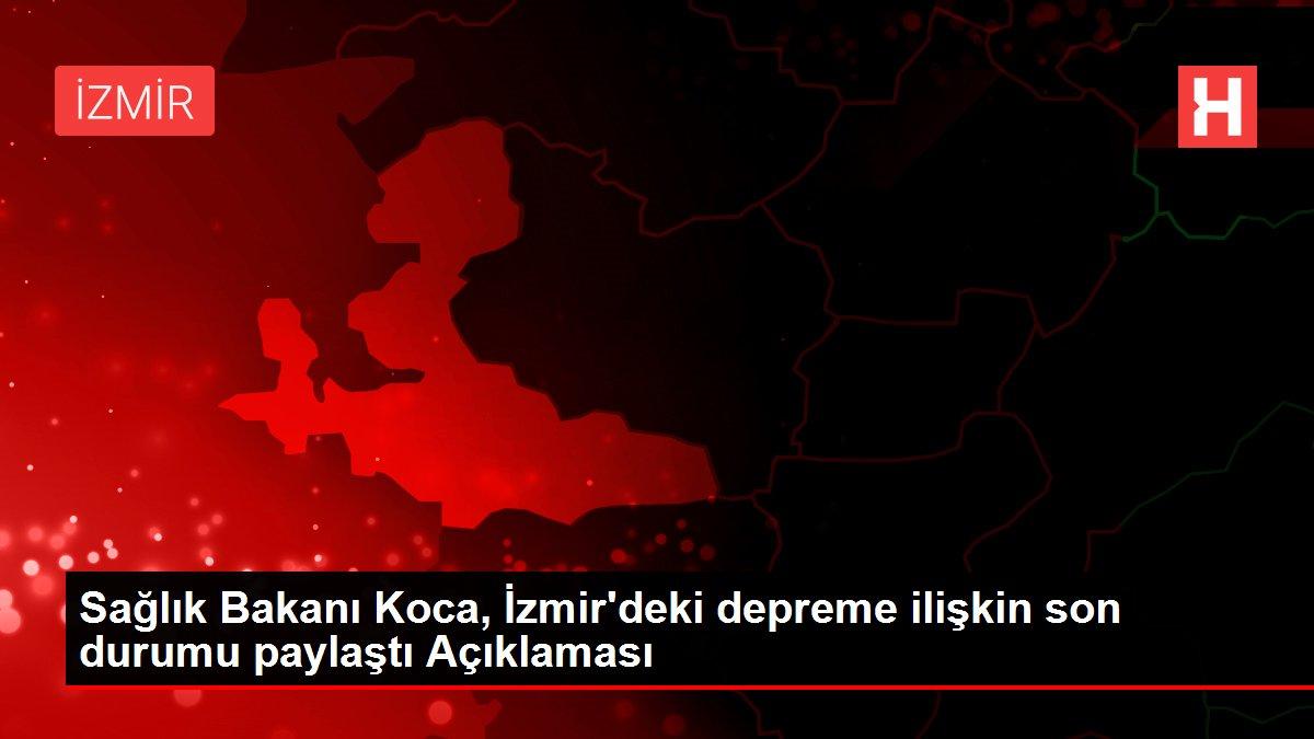 Son dakika... Sağlık Bakanı Koca, İzmir deki depreme ...