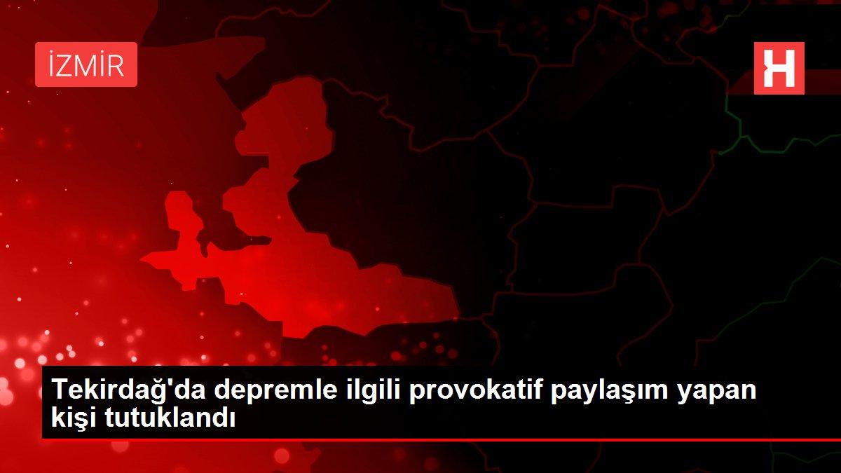 Tekirdağ'da depremle ilgili provokatif paylaşım yapan kişi tutuklandı